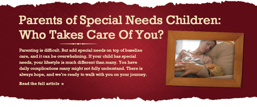 Parents of special needs children: Who takes care of you?