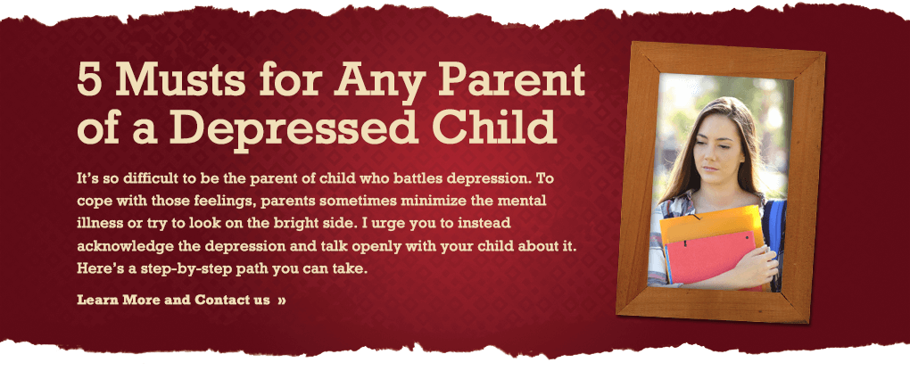 5 Musts for Any Parent of a Depressed Child