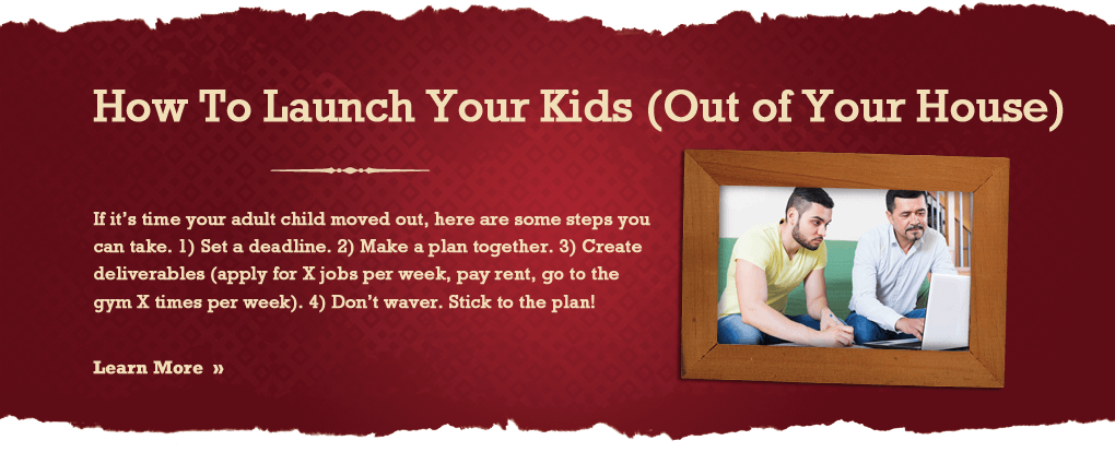 How to launch your kids (Out of your house)
